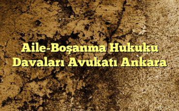 AileBoşanma Hukuku Davaları Avukatı Ankara