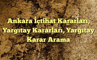 Ankara İçtihat Kararları Yargıtay Kararları Yargıtay Karar Arama