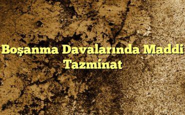 Boşanma Davalarında Maddi Tazminat