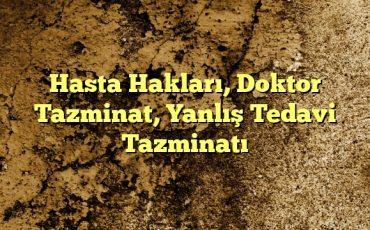 Hasta Hakları Doktor Tazminat Yanlış Tedavi Tazminatı