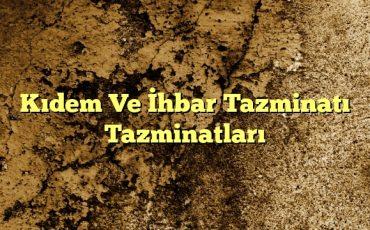 Kıdem Ve İhbar Tazminatı Tazminatları