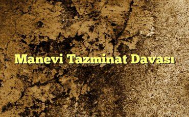 Manevi Tazminat Davası